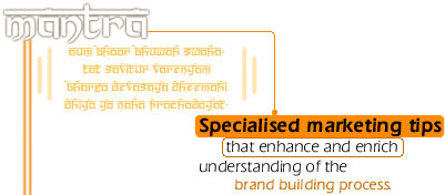 Mantra. Specialised marketing tips that enhance and enrich the understanding of the brand building process.